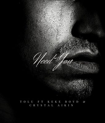 Tolu Need You' ft Crystal Aikin and Keke Brooks