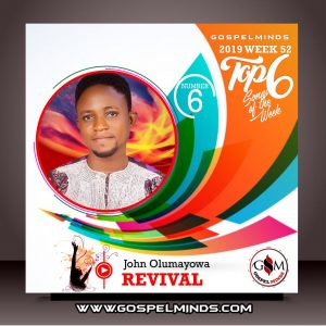 Top 6 Gospel Music of The Week - 2019 Wk52 (John Olumayowa Revival)