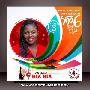 Top 6 Gospel Music of The Week - 2019 Wk52 Titi Miller - Bia Bia