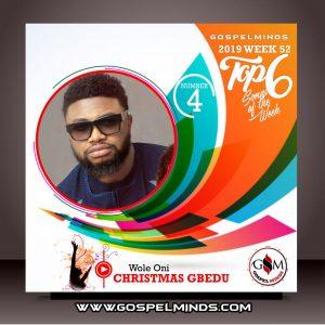 Top 6 Gospel Music of The Week - 2019 Wk52 (Wole Oni – Christmas Gbedu)
