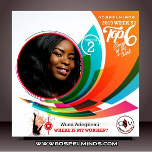 Top 6 Gospel Music of The Week - 2019 Wk52 (Wumi Adegbemi – Where Is My Worship)