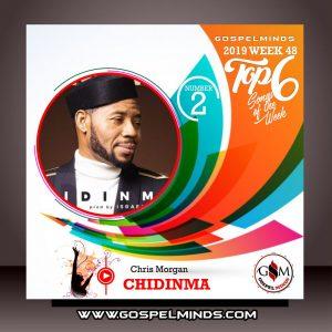 Top 6 Gospel Music of The Week Wk-48 (Chris Morgan – Chidinma)