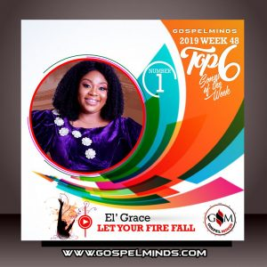 Top 6 Gospel Music of The Week Wk-48 (El Grace - Let Your Fire Fall)