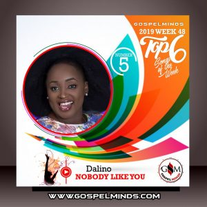 Top 6 Gospel Music of The Week Wk-48 (Nobody Like You By Dalino)
