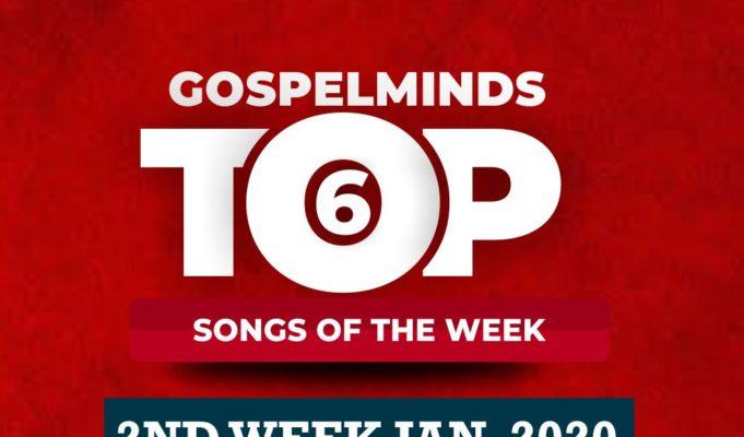 2nd Week Top 6 Nigerian Gospel Songs January 2020