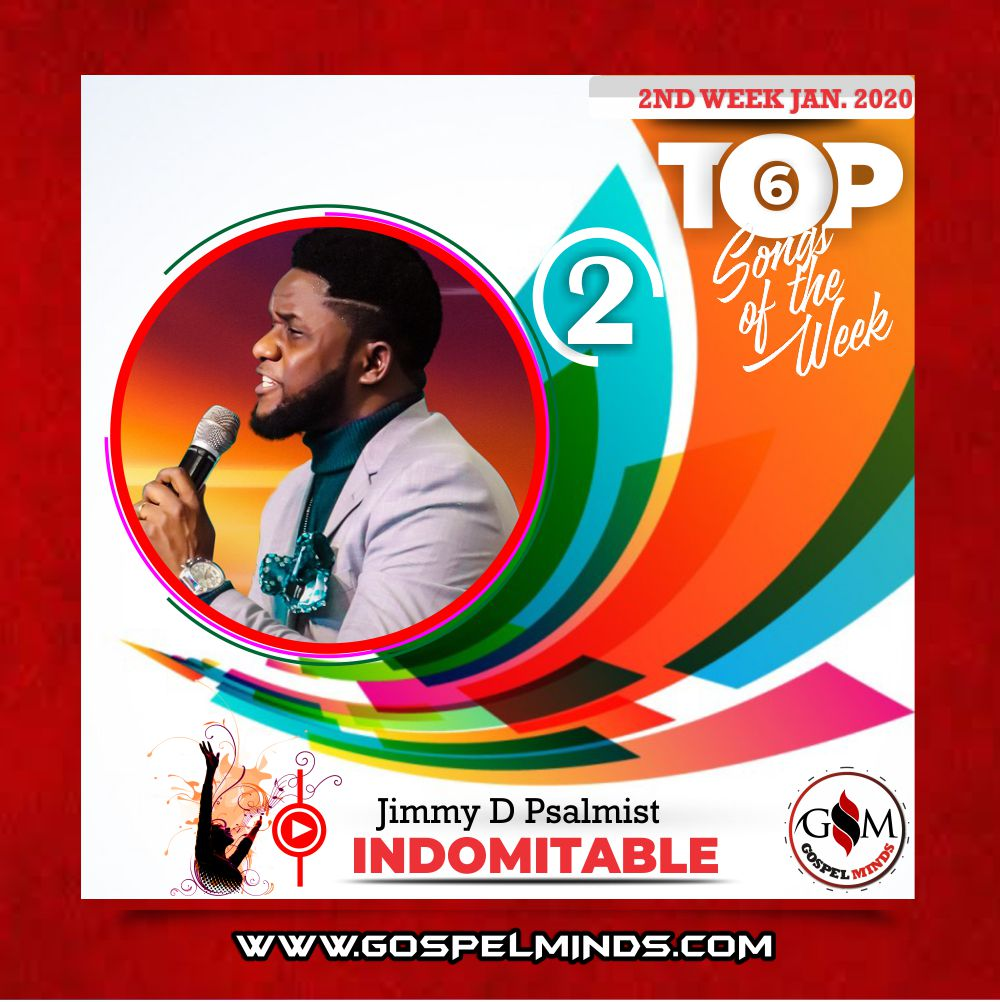 2nd Week Top 6 Nigerian Gospel Songs January 2020 (Jimmy D Psalmist – Indomitable)