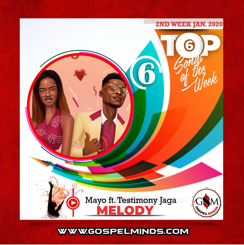 2nd Week Top 6 Nigerian Gospel Songs January 2020 (Mayo ft. Testimony Jaga – Melody)
