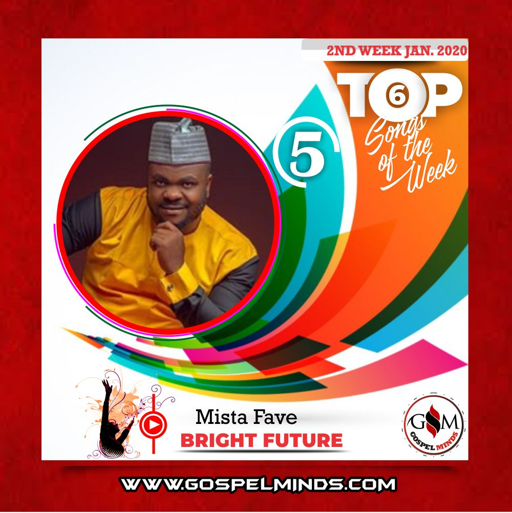 2nd Week Top 6 Nigerian Gospel Songs January 2020 (Mista Fave – Bright Future)