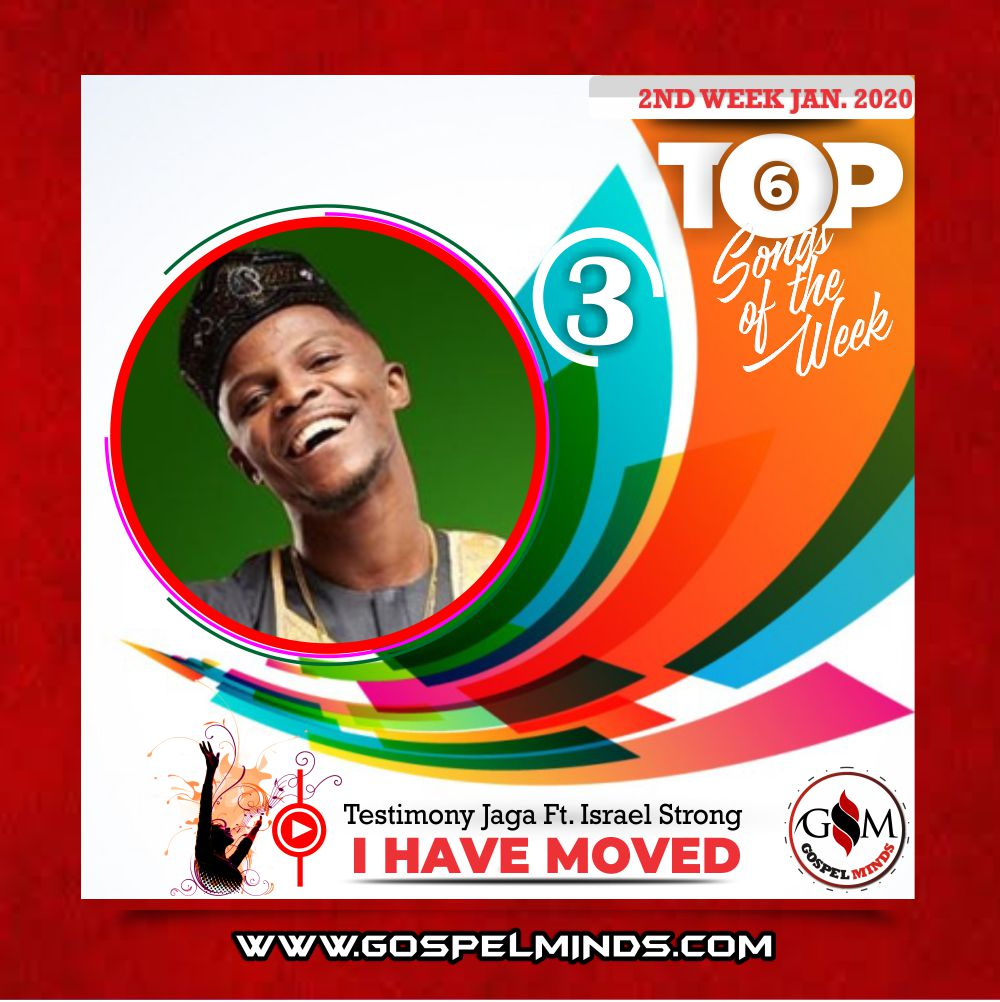 2nd Week Top 6 Nigerian Gospel Songs January 2020 (Testimony Jaga – I Have Moved Ft. Israel Strong)