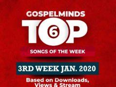 3rd Week Top 6 Nigerian Gospel Songs January 2020
