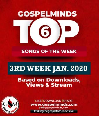3rd Week Top 6 Nigerian Gospel Songs January 2020