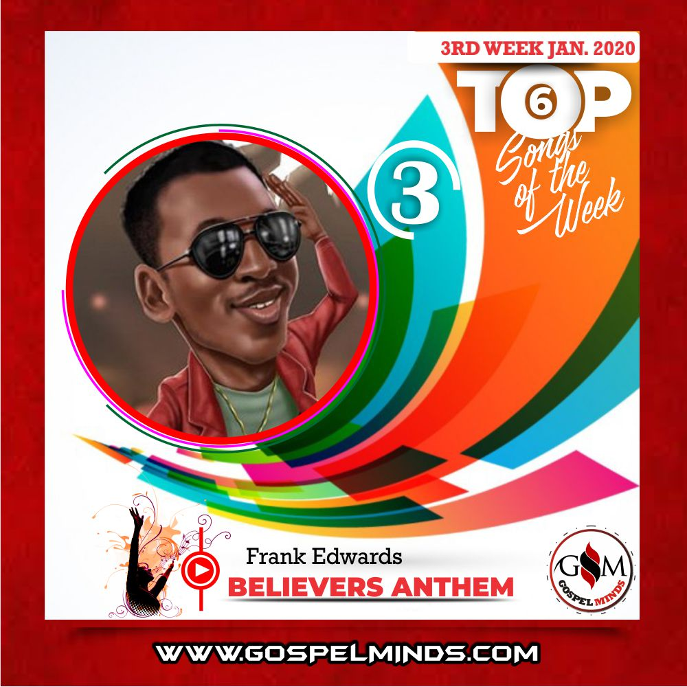 3rd Week Top 6 Nigerian Gospel Songs January 2020 (Frank Edwards – Believers Anthem)