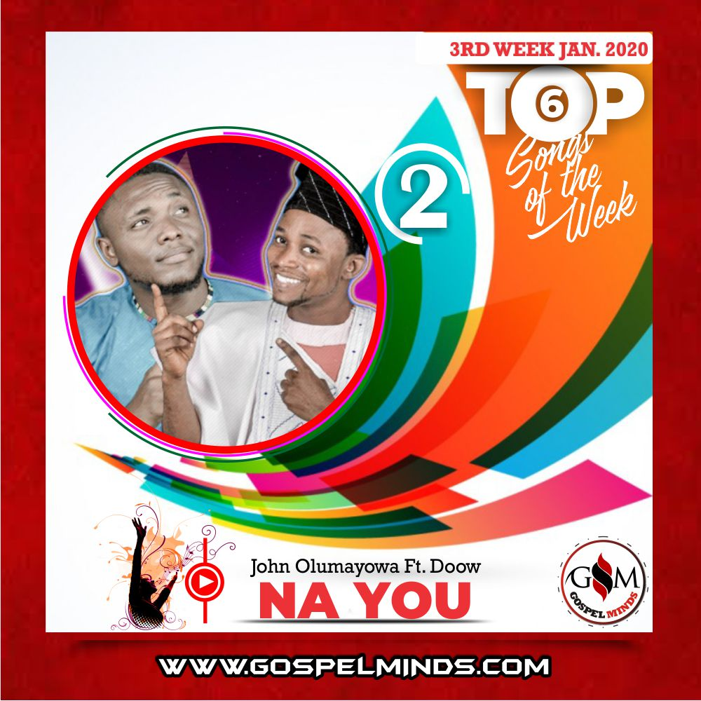 3rd Week Top 6 Nigerian Gospel Songs January 2020 (John Olumayowa – Na You Ft. Doow)