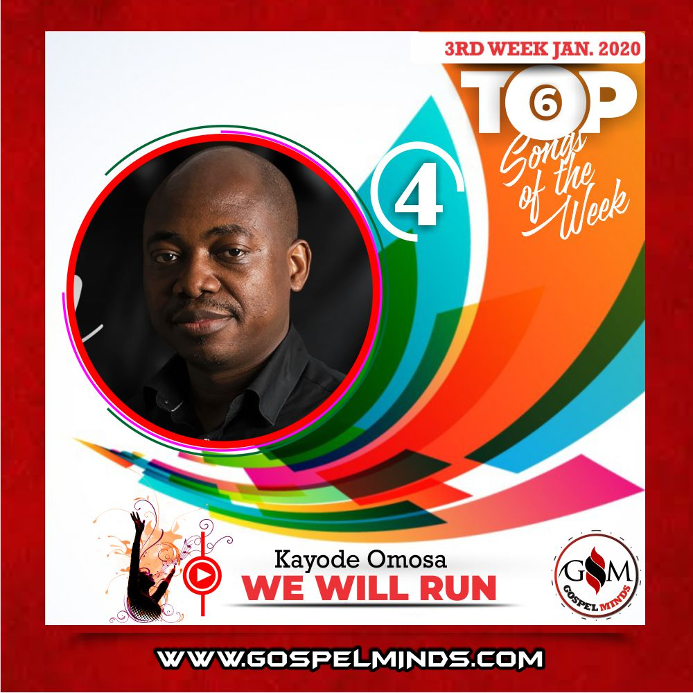 3rd Week Top 6 Nigerian Gospel Songs January 2020 (Kayode Omosa – We will Run)