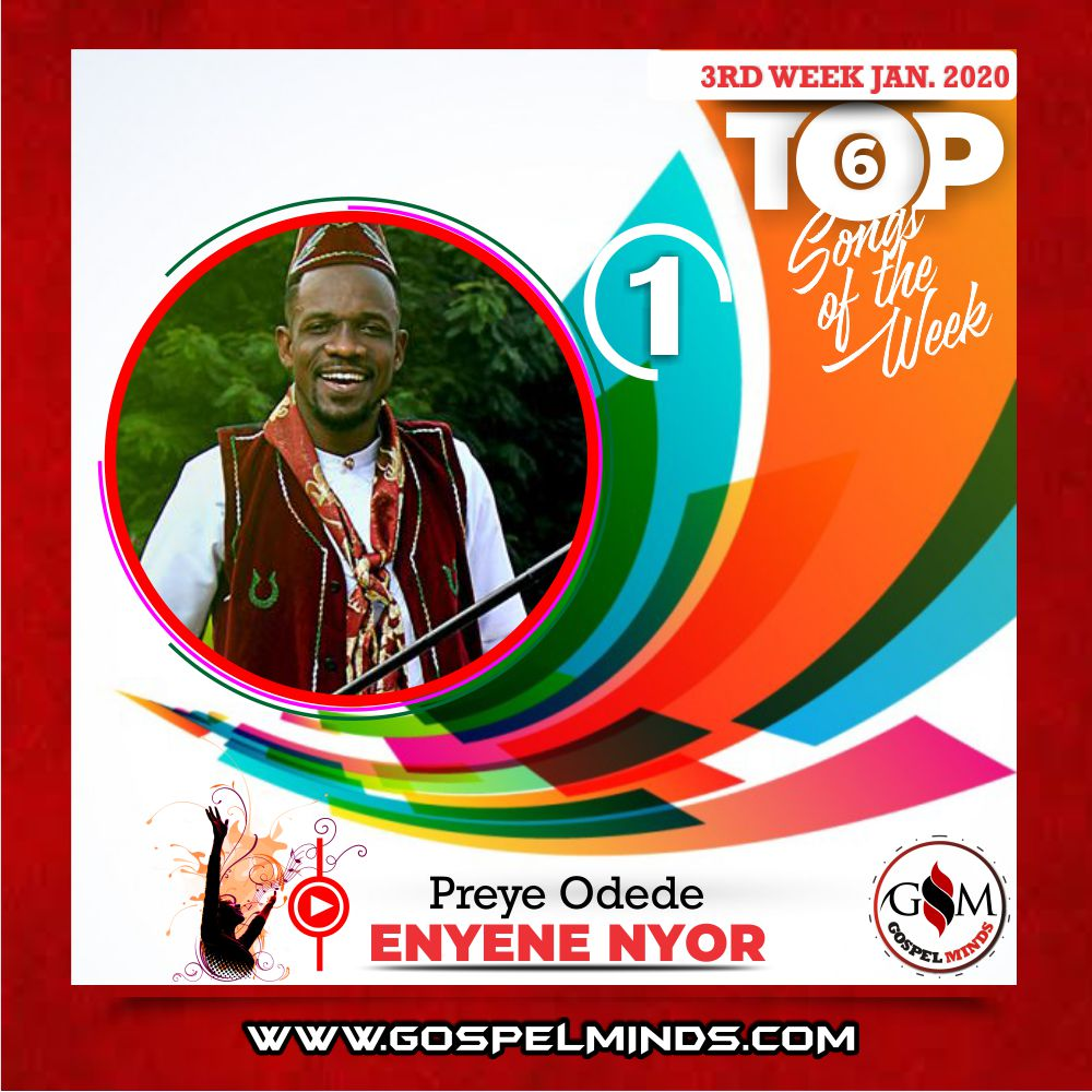 3rd Week Top 6 Nigerian Gospel Songs January 2020 (Preye Odede – Enyene Nyor)