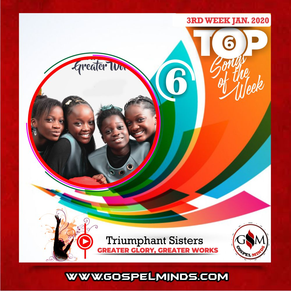 3rd Week Top 6 Nigerian Gospel Songs January 2020 (Triumphant Sisters – Greater Glory, Greater Works)