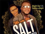 Bright Eze - We are the Salt of the Earth ft. Sophia O. Bright