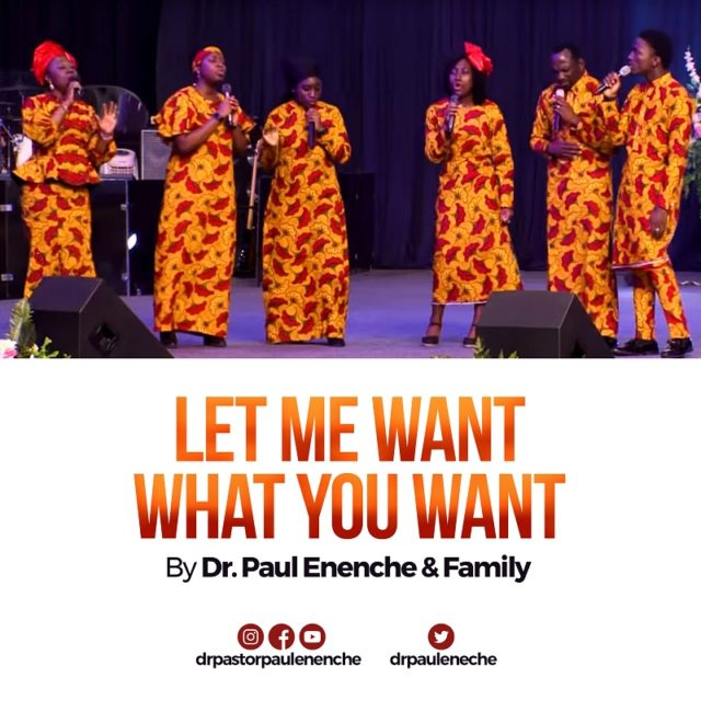 Dr Paul Enenche & Family - Let Me Want What You Want