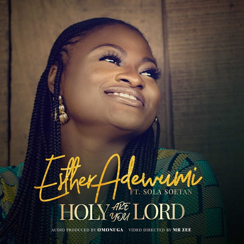 Esther Adewumi - Holy Are You Lord Ft. Sola Soetan