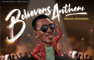 Frank Edwards - Believers Anthem (Holy)