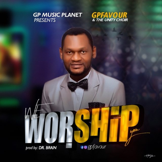 GPFavour & The Unity Choir - We Worship You