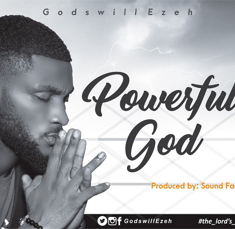 Godswill Ezeh - Powerful God