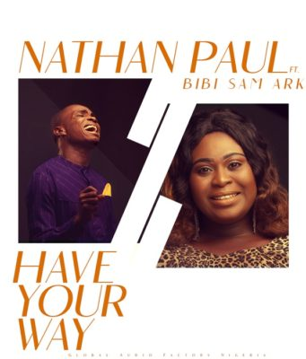 Nathan Paul ft. Bibi Sam Ark - Have Your Way