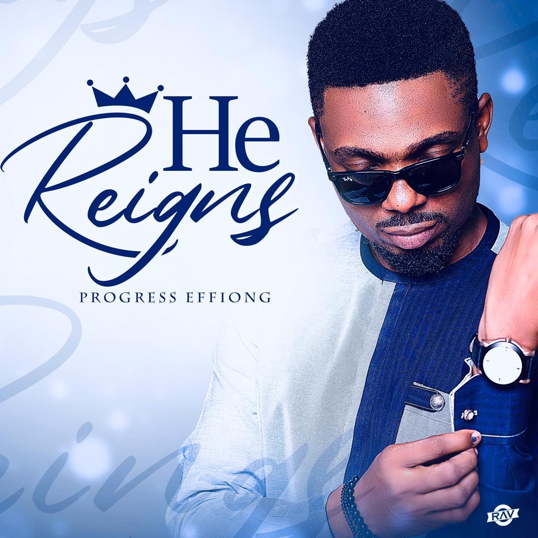 Progress Effiong - He Reigns