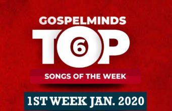 Top 6 Nigerian Gospel Songs 1st Week January 2020