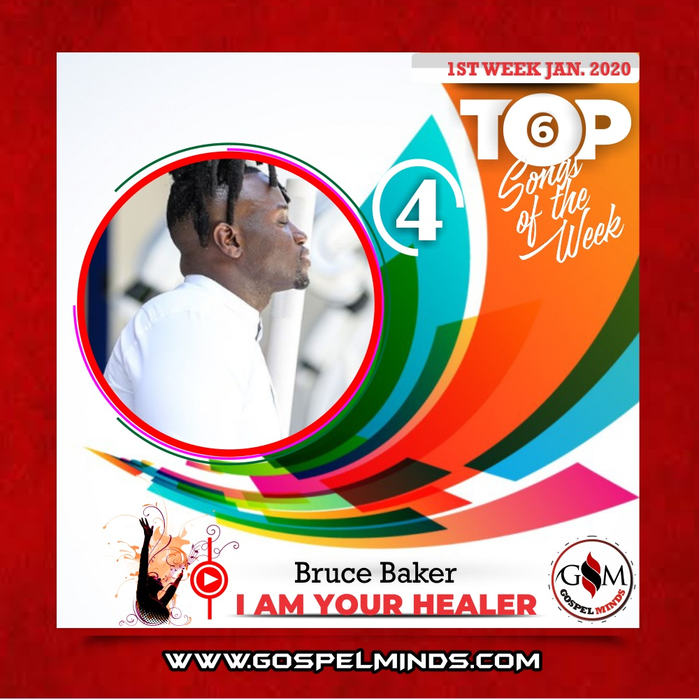 Top 6 Nigerian Gospel Songs 1st Week January 2020 - Bruce Baker – I am Your Healer