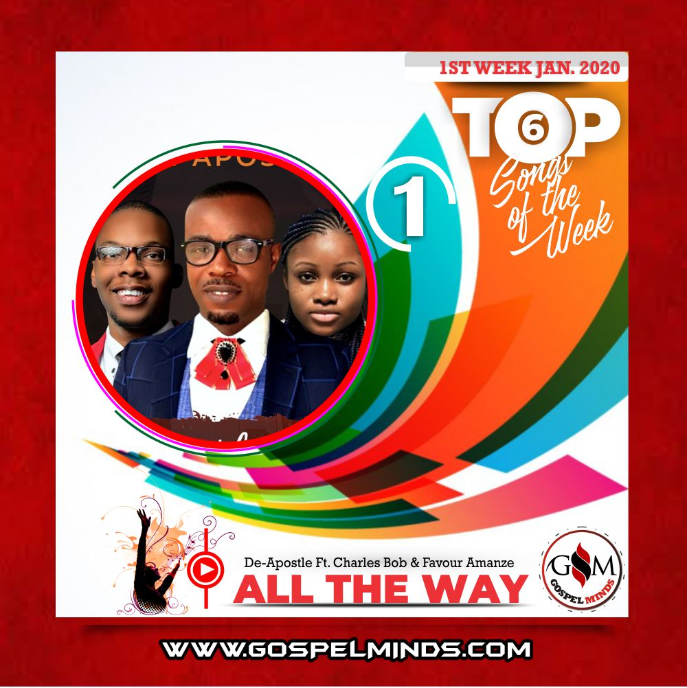 Top 6 Nigerian Gospel Songs 1st Week January 2020 De-Apostle – All The Way Ft. Charles Bob & Favour Amanze