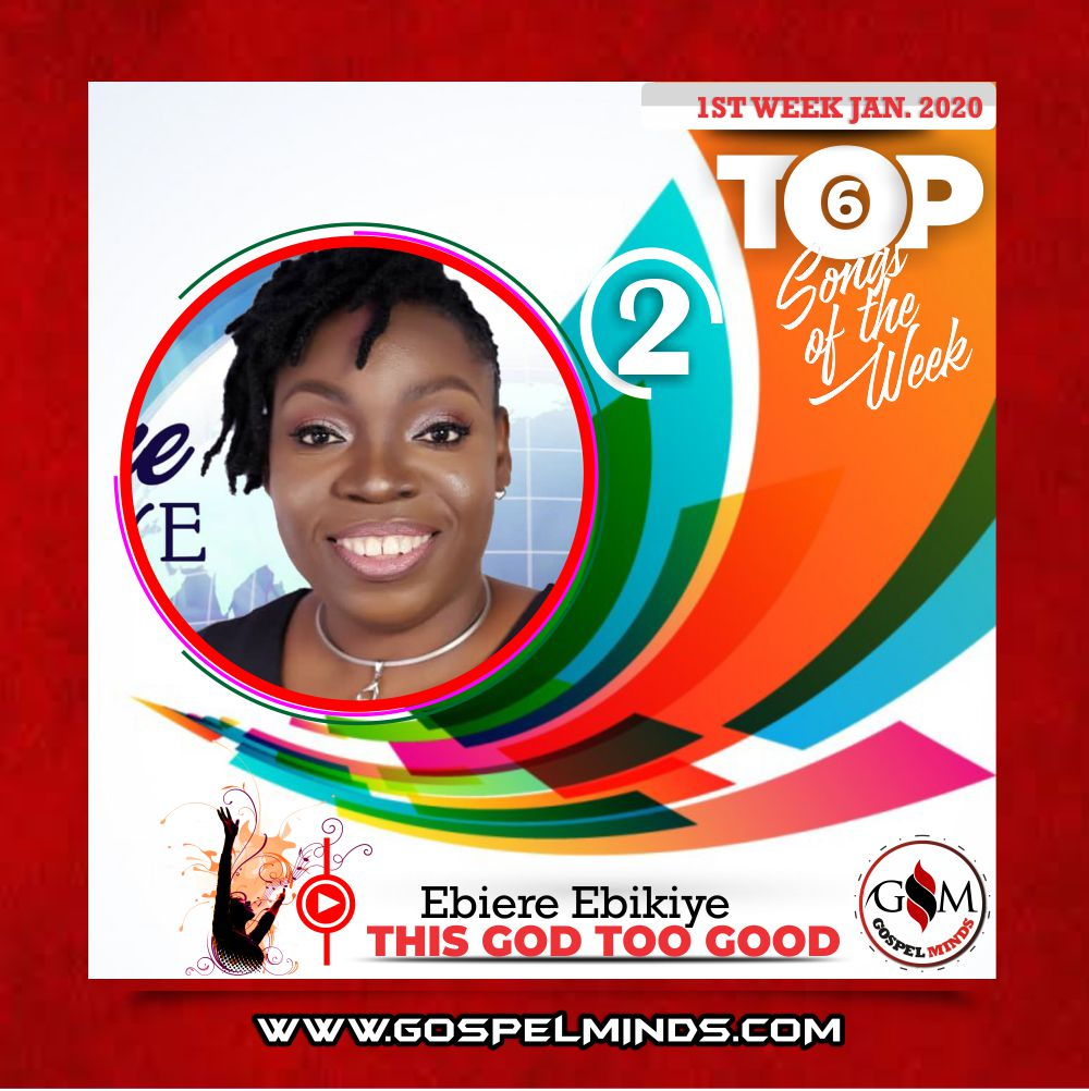 Top 6 Nigerian Gospel Songs 1st Week January 2020 - Ebiere Ebikiye – This God Too Good