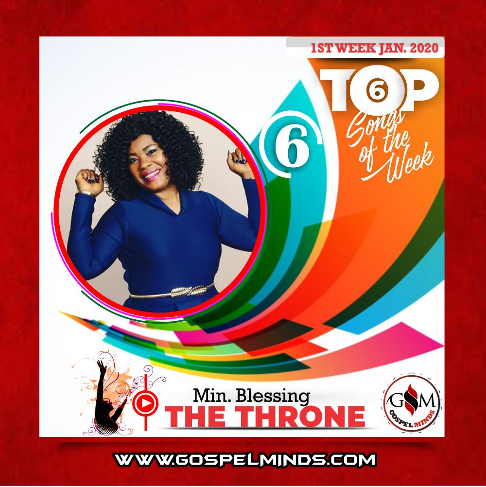Top 6 Nigerian Gospel Songs 1st Week January 2020 Min. Blessing – The Throne