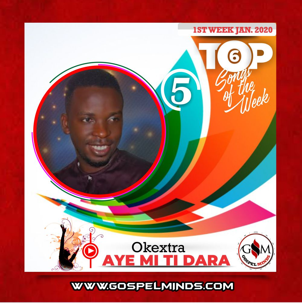 Top 6 Nigerian Gospel Songs 1st Week January 2020 Okextra – Aye Mi Ti Dara