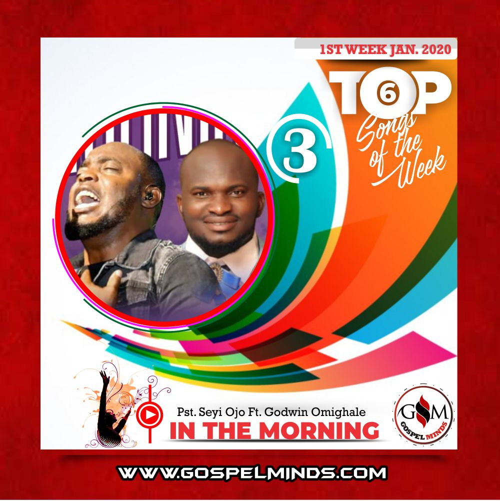 Top 6 Nigerian Gospel Songs 1st Week January 2020 - Pastor Seyi Ojo Ft. Godwin Omighale – In The Morning