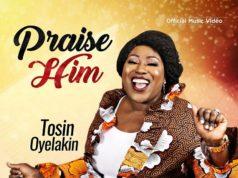 Tosin Oyelakin - Praise Him Video + Mp3 Download