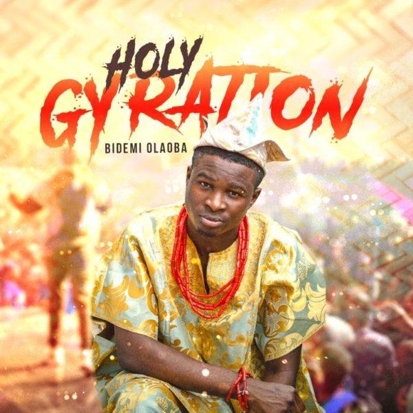 Bidemi Olaoba - Holy Gyration