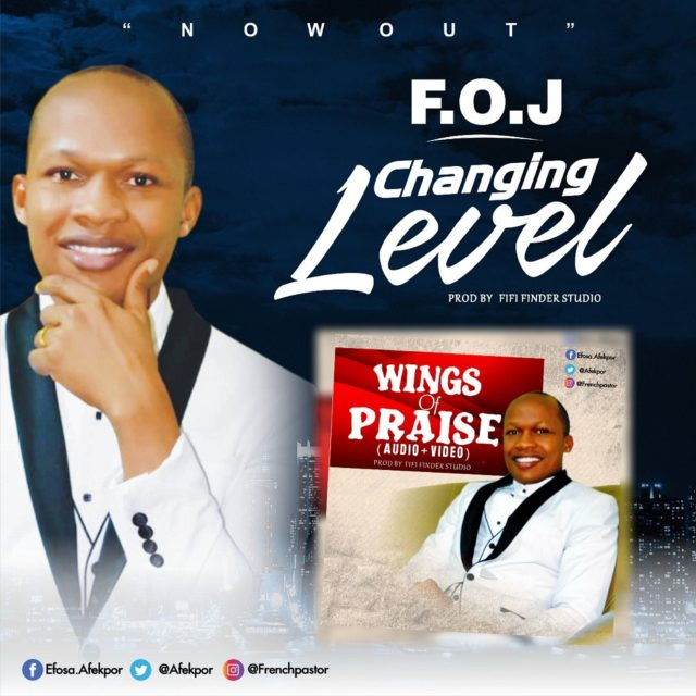 F.O.J - Changing Level And Wings Of Praise