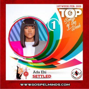 February 1st-Week 'Top 6 Gospel Songs Of The Week' - Ada Ehi – Settled