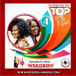 February 1st-Week 'Top 6 Gospel Songs Of The Week' - Aghogho Ft. Onos Ariyo - Wekobiro
