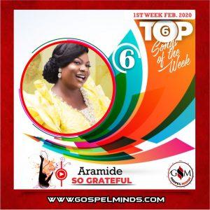 February 1st-Week 'Top 6 Gospel Songs Of The Week' - Aramide – So Grateful
