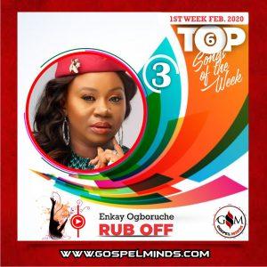 February 1st-Week 'Top 6 Gospel Songs Of The Week' - Enkay Ogboruche – Rub Off