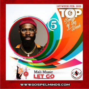 February 1st-Week 'Top 6 Gospel Songs Of The Week' - Mali Music Let Go