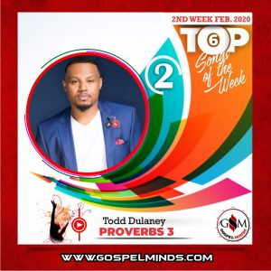 February 2nd Week 'Top 6 Gospel Songs Of The Week' Todd Dulaney – Proverbs 3