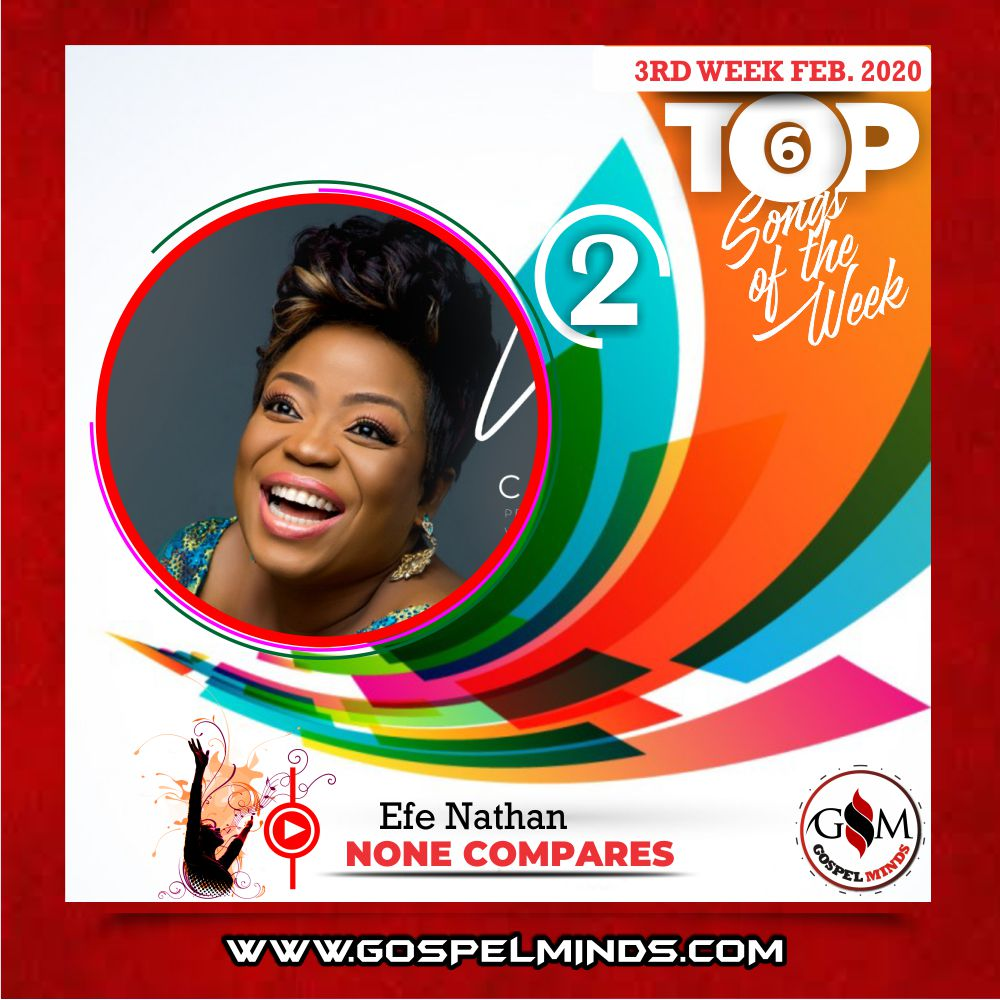 February 3rd Week 'Top 6 Gospel Songs Of The Week' Efe Nathan – None Compares