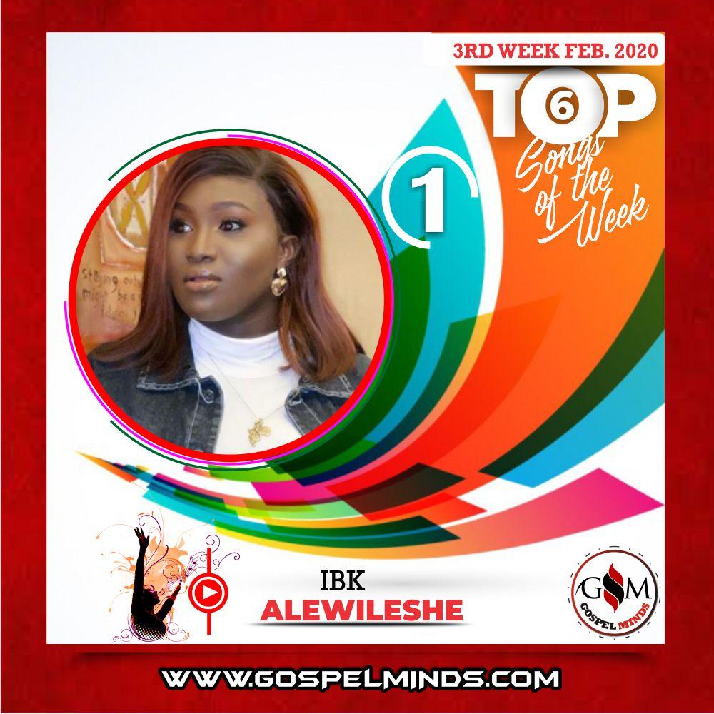 February 3rd Week 'Top 6 Gospel Songs Of The Week' IBK Sings – Alewileshe
