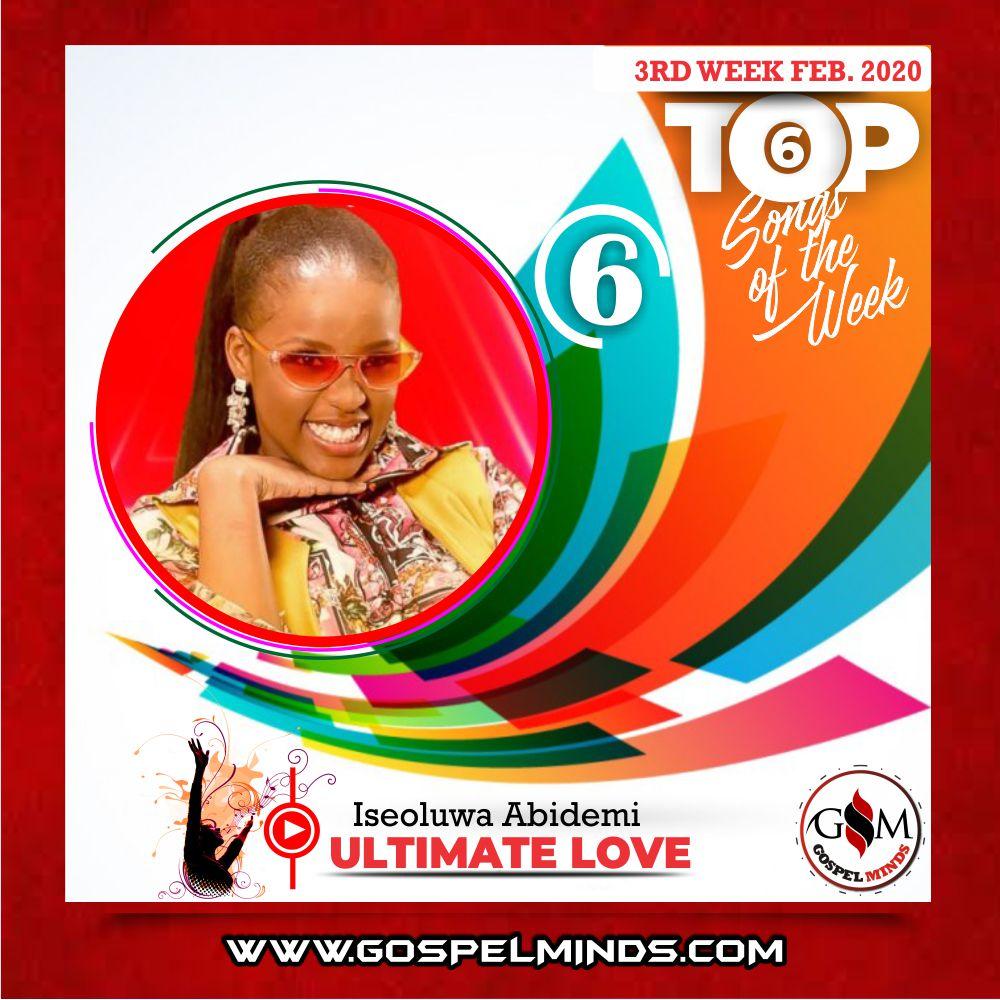 February 3rd Week 'Top 6 Gospel Songs Of The Week' Iseoluwa Abidemi – Ultimate Love
