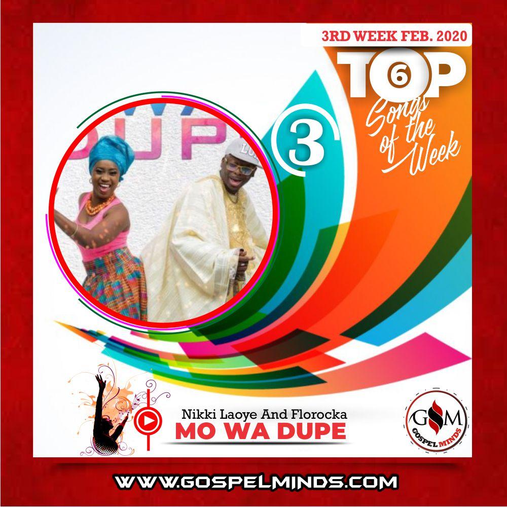 February 3rd Week 'Top 6 Gospel Songs Of The Week' Nikki Laoye And Florocka – Mo Wa Dupe