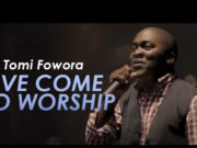 Ive Come To Worship Song by Tomi Fowora