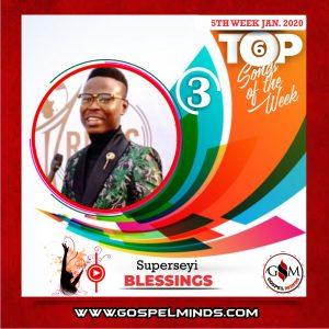 January 5th-Week Top 6 Nigerian Gospel Songs Of The Week - Blessings - Superseyi